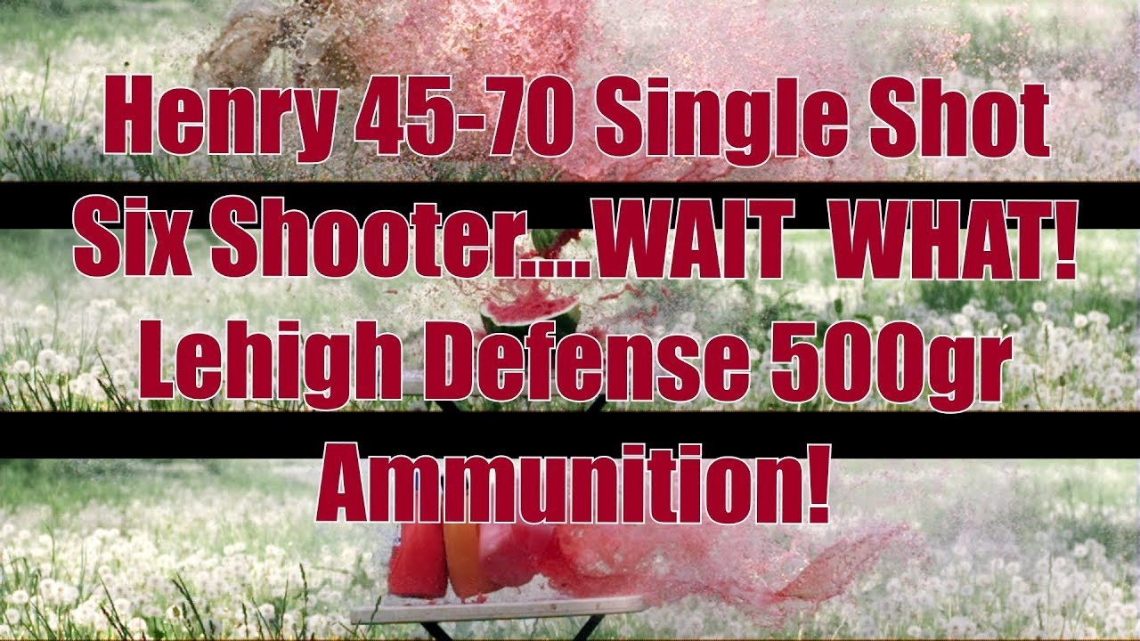 Henry 45-70 Single Shot 6 Wait     WHAT!! Lehigh Defense Ammo