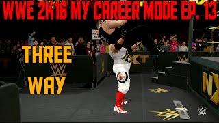 WWE 2K16 My Career Mode | Ep. 13 | Three Way (WWE MyCareer Gameplay XBOX ONE / PS4 Part 13)
