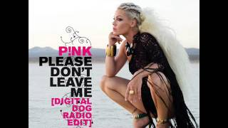 P!nk - Please Don't Leave Me (Digital Dog Radio Edit)