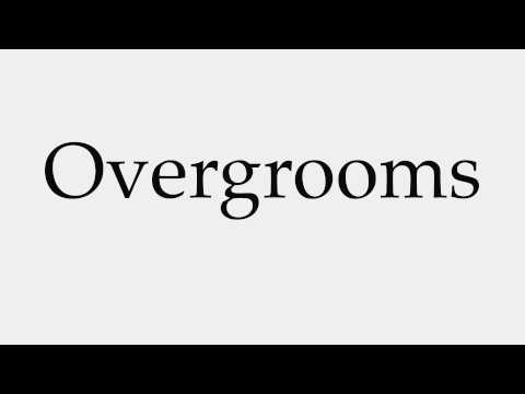 How to Pronounce Overgrooms