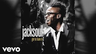 jacksoul - Got to Have It (Audio)
