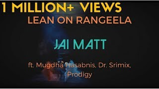 Lean On Rangeela - Jai Matt ft. Mugdha Hasabnis, Dr. Srimix, proDiJy (Major Lazer) | 2015 Summer