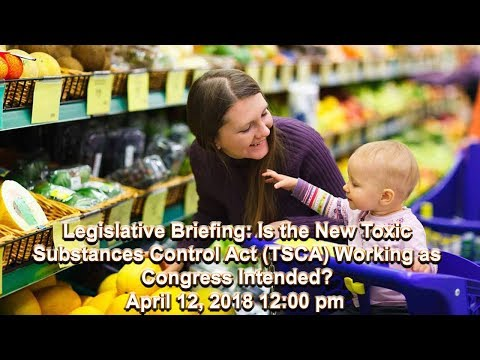 Legislative Briefing: Is the New Toxic Substances Control Act (TSCA) Working as Congress Intended?