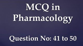 Multiple choice questions (MCQ) in Pharmacology; No: 41 to 50