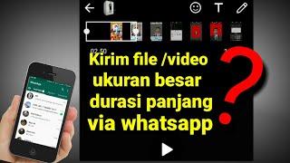 Cara kirim video / file ukuran besar dan durasi panjang via whatsapp