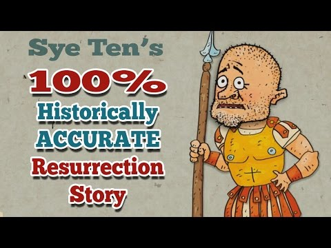 Sye Ten's 100% Historically Accurate Resurrection Story