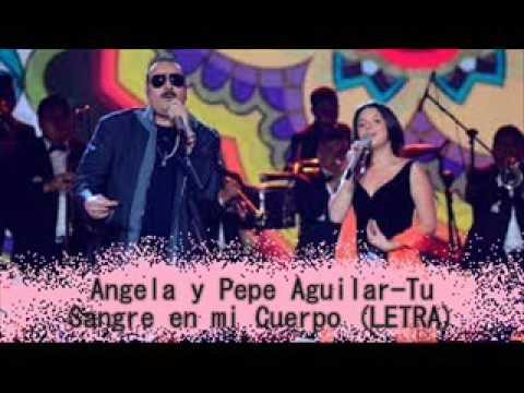 Pepe Aguilar Ft Angela Aguilar Tu Sangre En Mi Cuerpo Letra Youtube