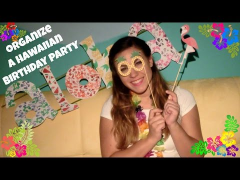 How To Organize a Hawaii Themed Birthday Party - Tips, Ideas And DIYs
