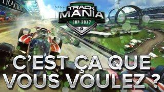 Trackmania Cup 2017 #18 : C'EST ÇA QUE VOUS VOULEZ