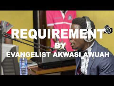 REQUIREMENT BY EVANGELIST AKWASI AWUAH