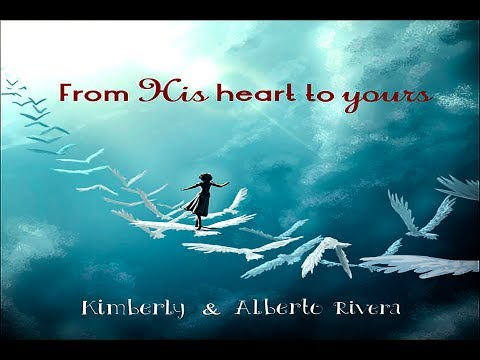 Kimberly and Alberto Rivera - From His Heart To Yours (Full Album 2017)