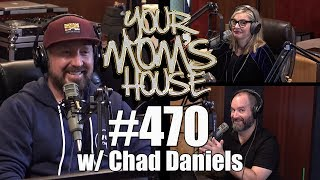 Your Mom's House Podcast - Ep. 470 w/ Chad Daniels
