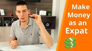 Make Money As An Expat   4 Tips To Earn Money Abroad!