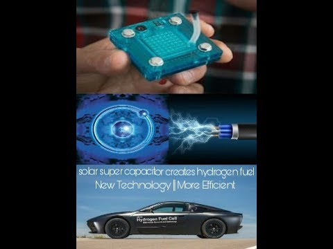 Solar Super Capacitor || Hydrogen powered vehicle || UCLA Device || How to produce Hydrogen fuel