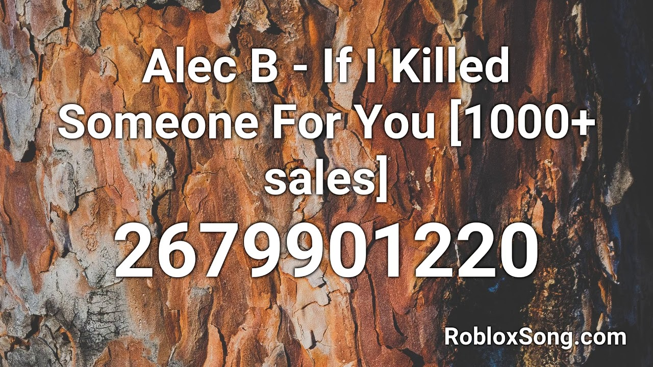 Alec B If I Killed Someone For You 1000 Sales Roblox Id