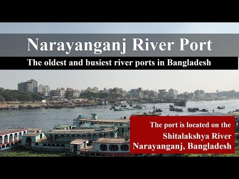Port of Narayanganj | one of the oldest and busiest river ports in Bangladesh