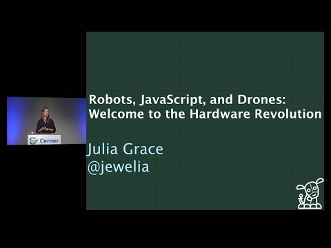 Robots, JavaScript, and Drones: Welcome to the Hardware Revolution - Julia Grace