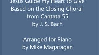 """Jesus Guide my Heart to Give""  (based on BWV 55 No 5) for Piano"