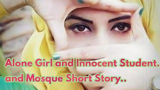 Alone Girl and Innocent Student and Mosque Short Story...