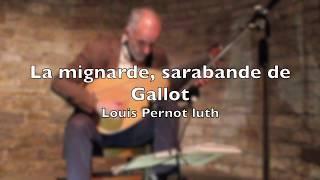 La Mignarde, Sarabande de Gallot (Louis Pernot, luth)