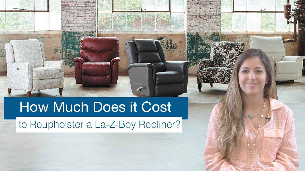 how much does it cost to reupholster a la z boy recliner