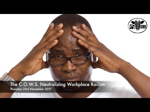 The C.O.W.S  Neutralizing Workplace Racism 23.11.2017