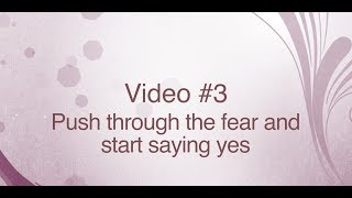 "Push through the fear and start saying yes - ""3 Mind Shifts"" Series - Video #3"