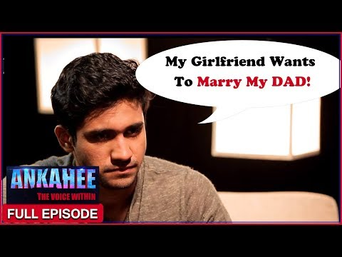 My Father Wants To Marry My Girlfriend - Ankahee The Voice Within   Full Episode Ep #6