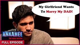 My Father Wants To Marry My Girlfriend - Ankahee The Voice Within | Full Episode Ep #6