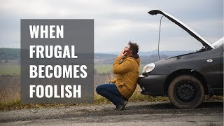 When Frugal Becomes Foolish