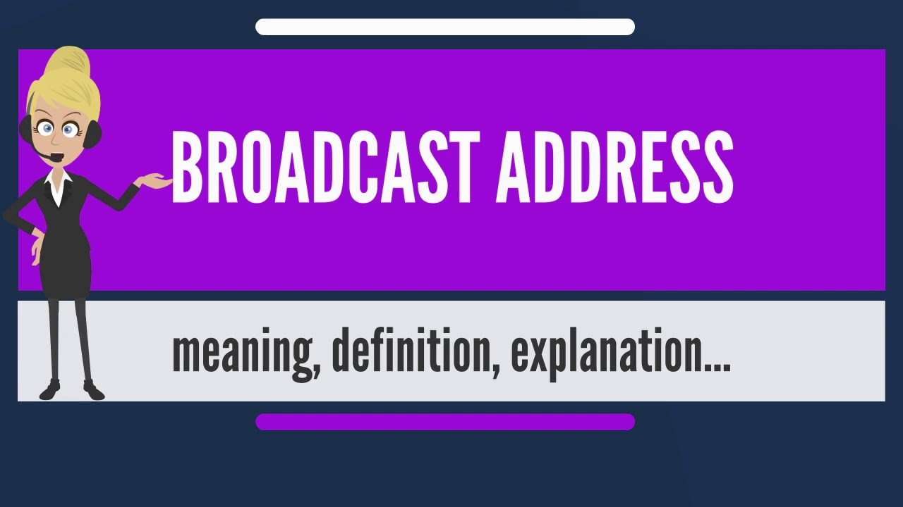What is BROADCAST ADDRESS? What does BROADCAST ADDRESS mean? BROADCAST  ADDRESS meaning