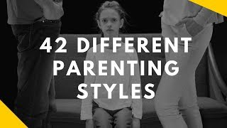 42 Different Parenting Styles -  Which ones should you use?