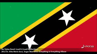 New Nu Vybes Band : LOAD IT (LOAD DI MACHINE) [2012 St. Kitts Nevis Soca, 2011 Sugar Mas]