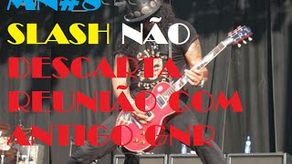 [MN#8] SLASH TOPARIA SE REUNIR COM ANTIGOS MEMBROS DO G'N'R