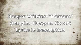 "Reagan Wilkins-""Demons"" (Imagine Dragons Cover)"