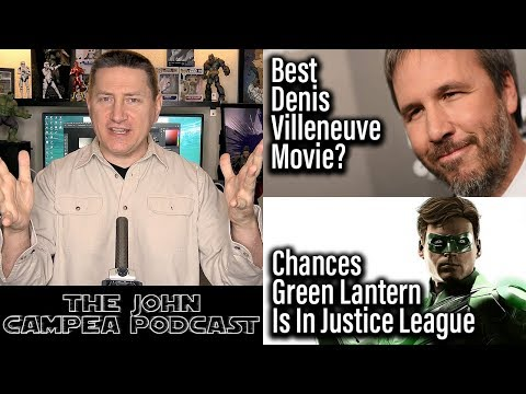 Chances Green Lantern Is In Justice League, Best Denis Villeneuve Movie - The John Campea Podcast