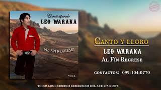 LEO WARAKA - CANTO Y LLORO (Oficial)