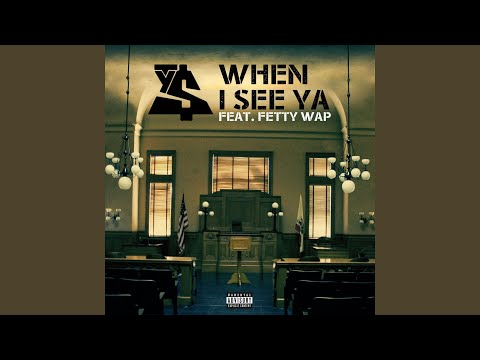 When I See Ya (feat. Fetty Wap)