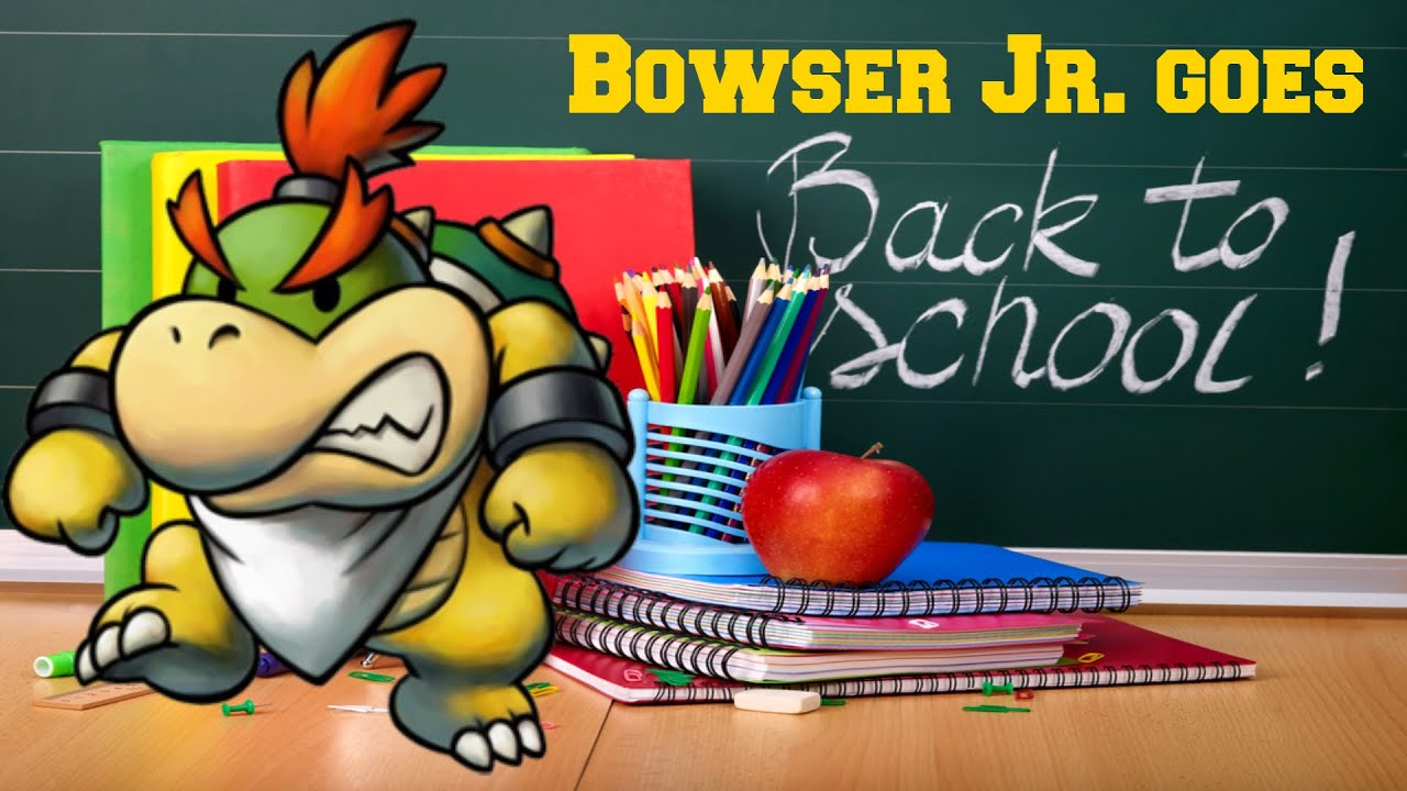 bowser jr goes back to school bowser jr goes back to school