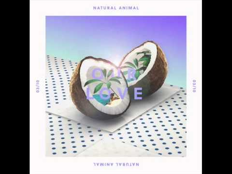 Natural Animal - Our Love