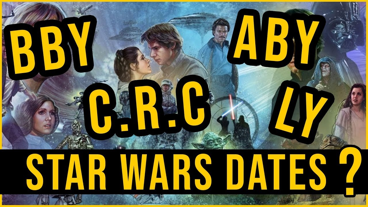 Star Wars Canon Dates Explained   BBY, ABY, C.R.C, LY