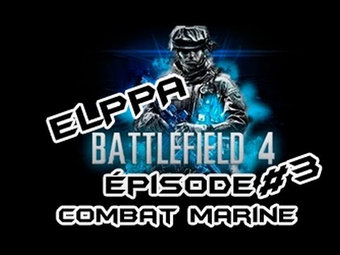 Battlefield 4- Episode #3 -Combat marine