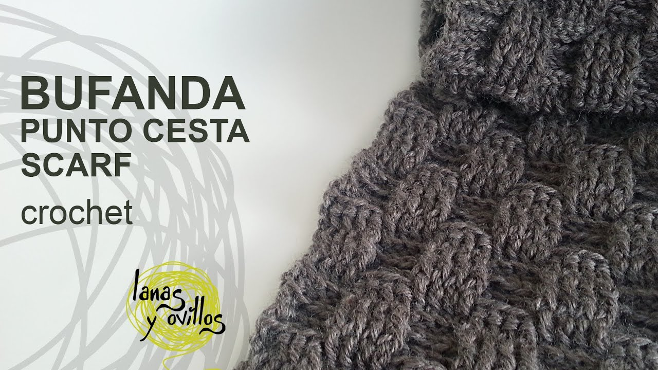 Tutorial Bufanda Crochet o Ganchillo Punto Cesta - YouTube