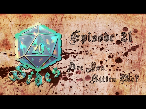 20 SIDES: D&D - E21»» Are You Kitten Me?