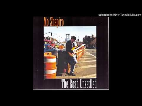 Mo Shapiro- The Road Unsettled - full album