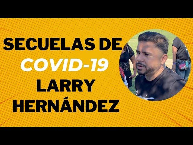 Larry Hernández, secuelas de Covid-19 - El Aviso Magazine 2021