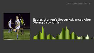 Eagles Women's Soccer Advances After Strong Second Half