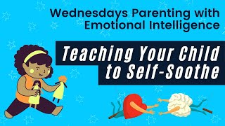 Ep. 9 Parenting with Emotional Intelligence: Teaching Your Child to Self-Soothe