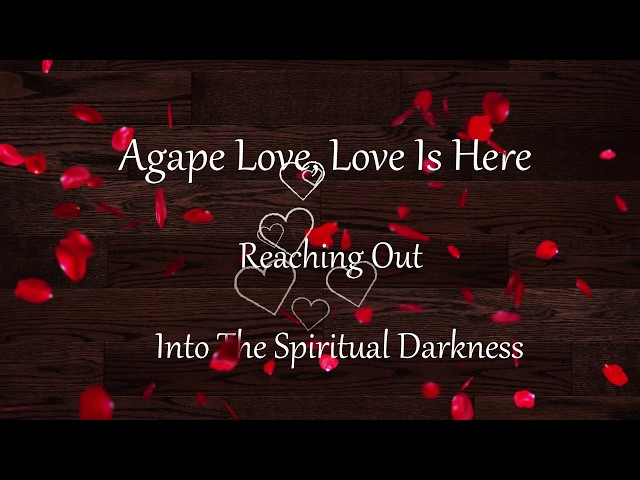 Agape Love, Love Is Here  Ministry Introduction