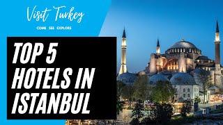 Top 5 Best Hotels In  Stanbul